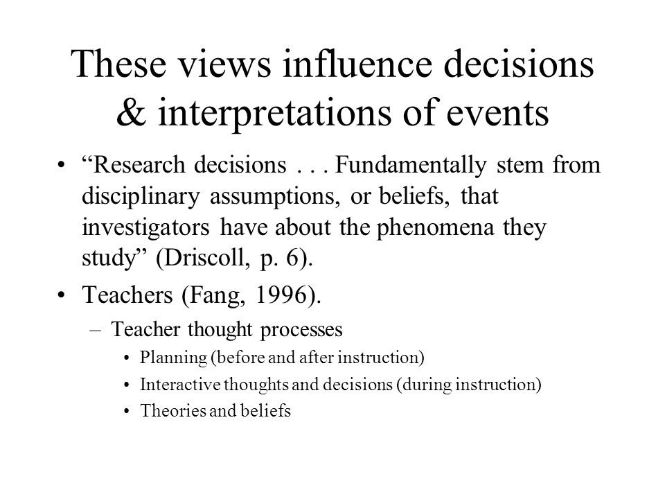 These views influence decisions & interpretations of events Research decisions...