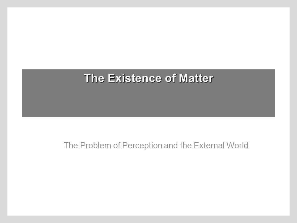 The Existence of Matter The Problem of Perception and the External World