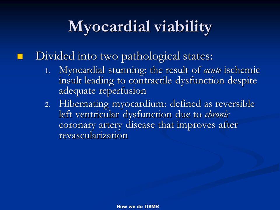 How we do DSMR Myocardial viability Divided into two pathological states: Divided into two pathological states: 1.