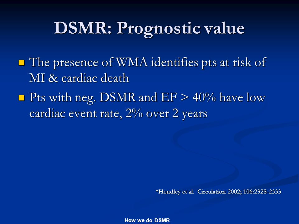 How we do DSMR DSMR: Prognostic value The presence of WMA identifies pts at risk of MI & cardiac death The presence of WMA identifies pts at risk of MI & cardiac death Pts with neg.