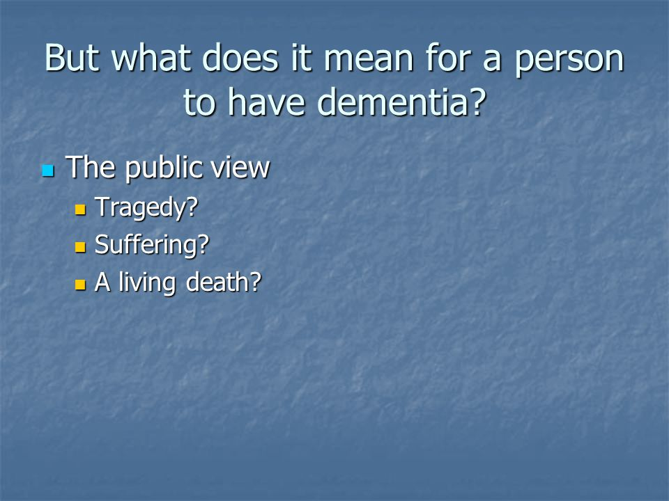 But what does it mean for a person to have dementia.