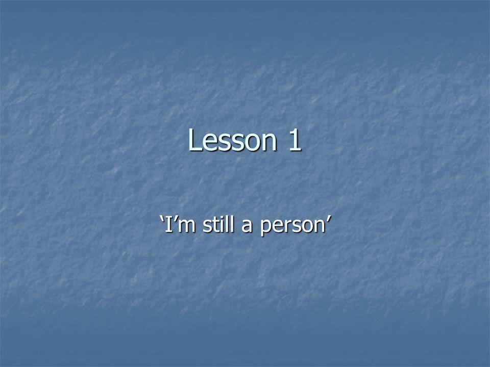 Lesson 1 'I'm still a person'