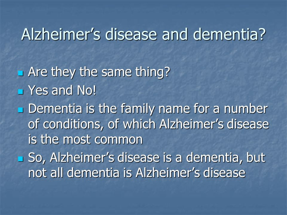 Alzheimer's disease and dementia.Are they the same thing.
