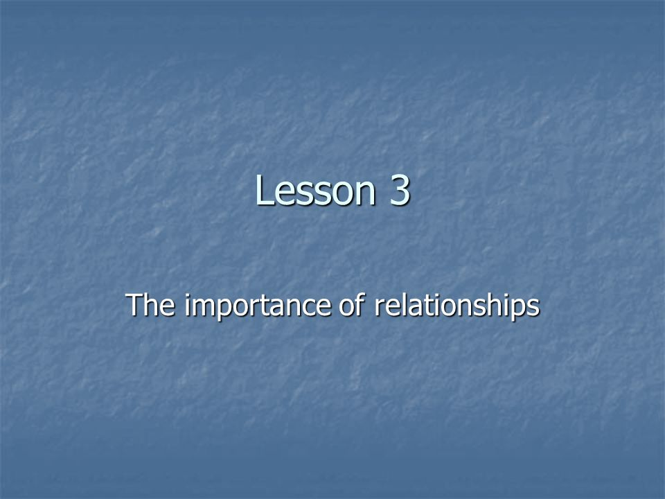 Lesson 3 The importance of relationships