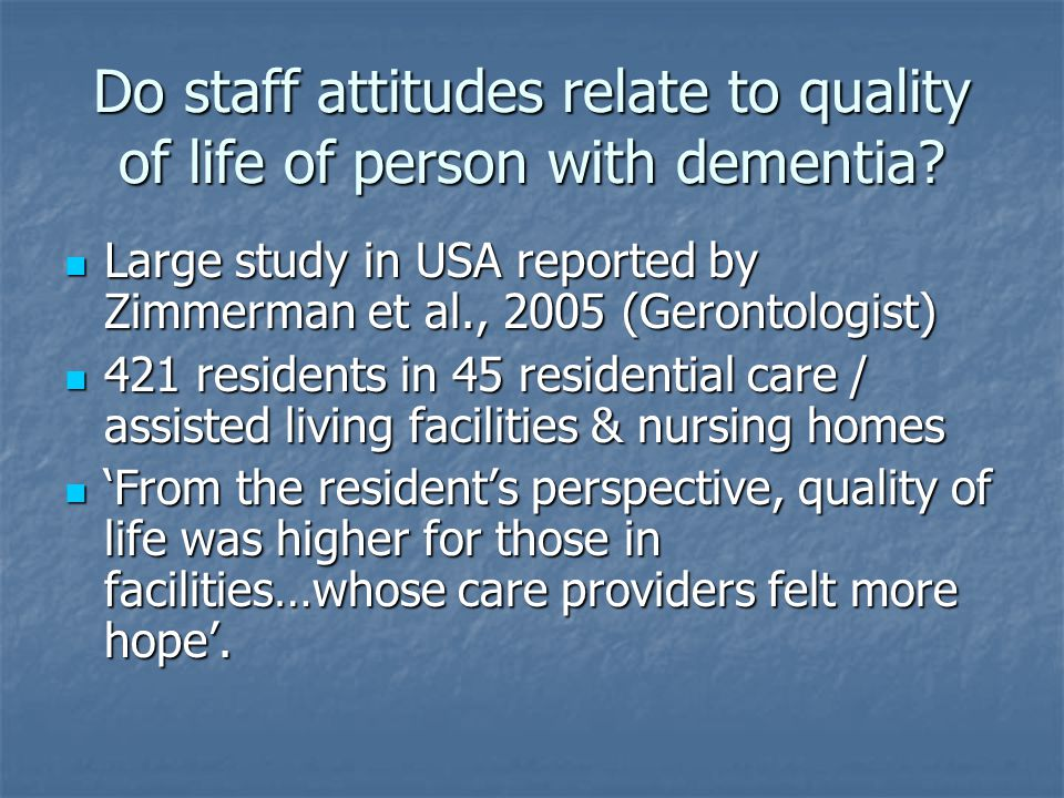 Do staff attitudes relate to quality of life of person with dementia.
