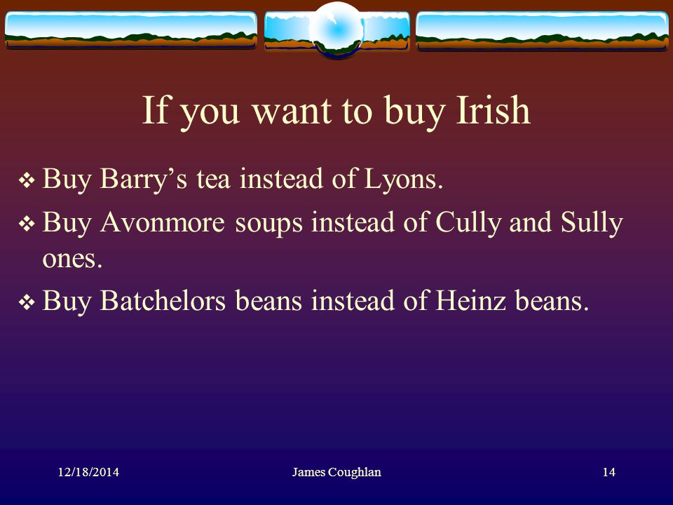 If you want to buy Irish  Buy Barry's tea instead of Lyons.