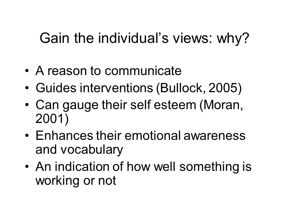 Gain the individual's views: why.