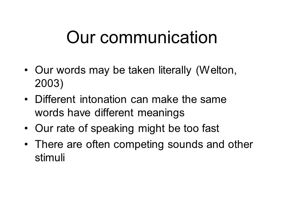 Adults' language (advice from Potter and Whitaker, 2000) Reduce speech to single words or two word phrases supported by pictures or objects (eg tidy; story;snack) Map single words onto the most meaningful aspect of the situation/activity Use long pauses (10 seconds or more) to allow time to process and respond Use physical prompts for new task– delay use of speech Engage in interactive games, leaving pauses