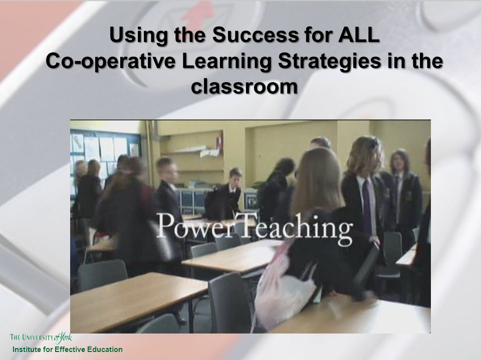 Institute for Effective Education Using the Success for ALL Co-operative Learning Strategies in the classroom