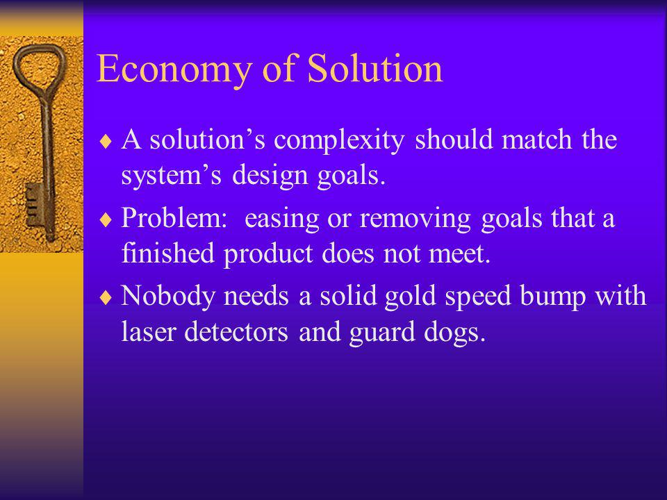 Economy of Solution  A solution's complexity should match the system's design goals.
