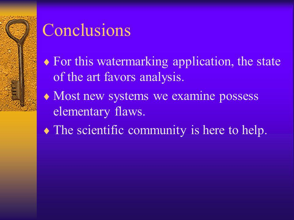 Conclusions  For this watermarking application, the state of the art favors analysis.