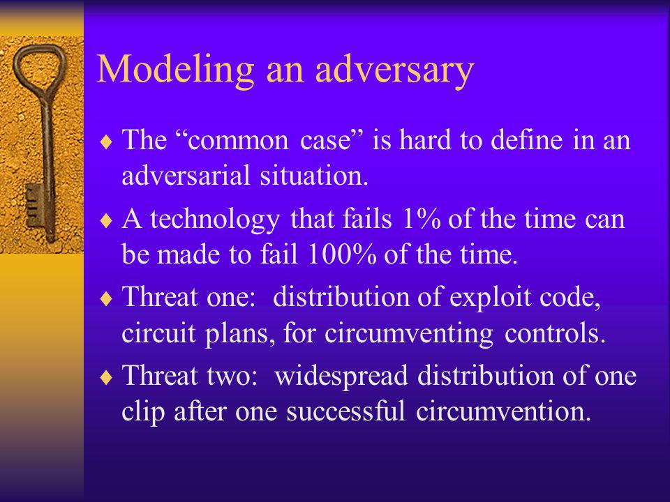 Modeling an adversary  The common case is hard to define in an adversarial situation.