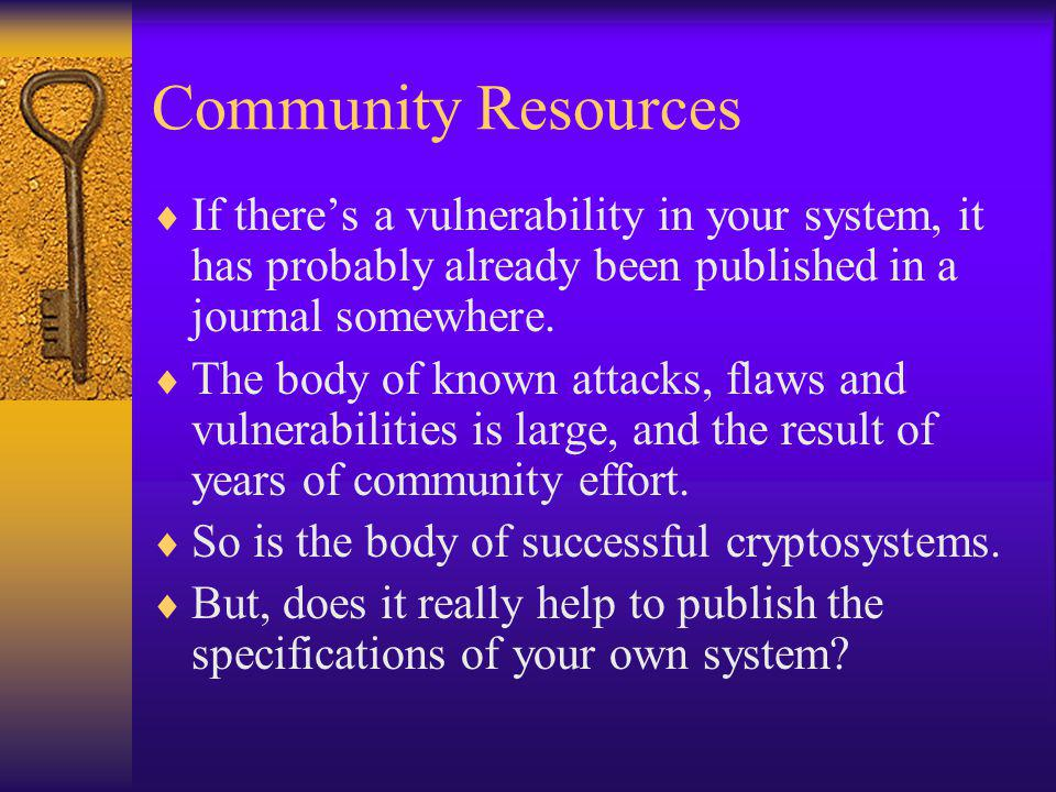 Community Resources  If there's a vulnerability in your system, it has probably already been published in a journal somewhere.