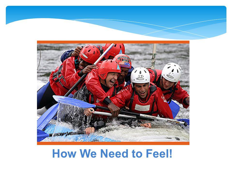 How We Need to Feel!