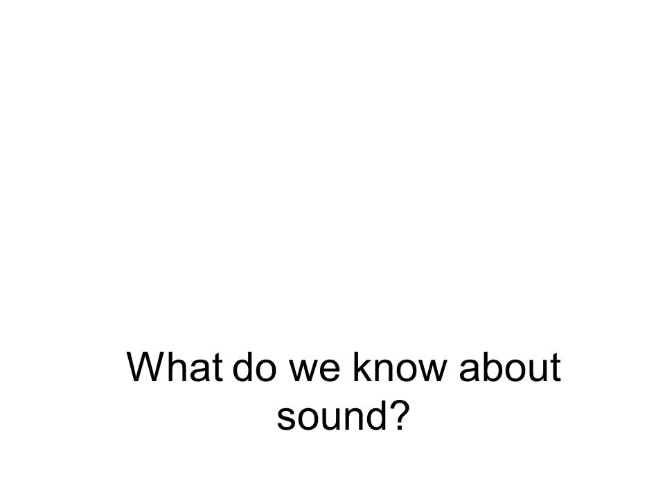 What do we know about sound?