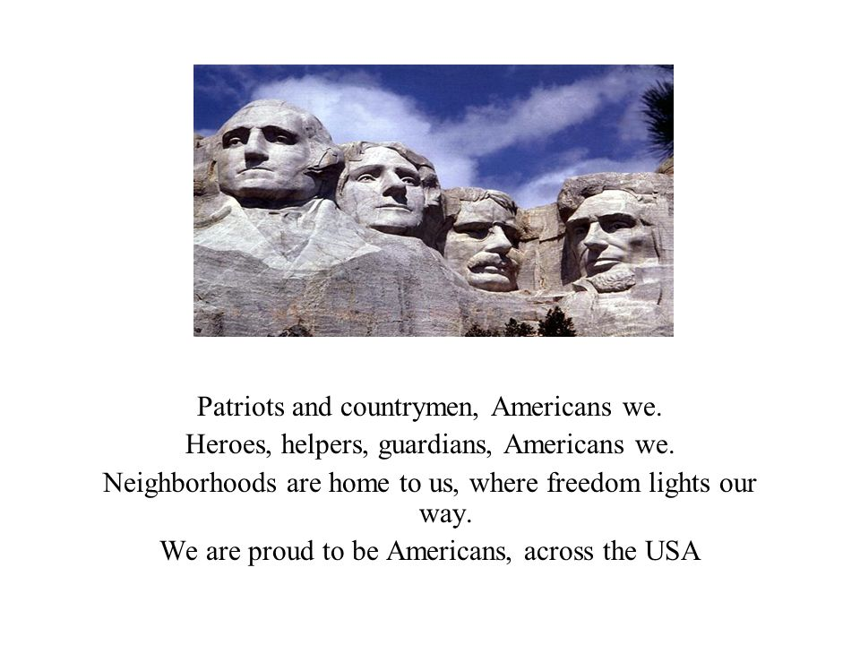 Patriots and countrymen, Americans we.Heroes, helpers, guardians, Americans we.