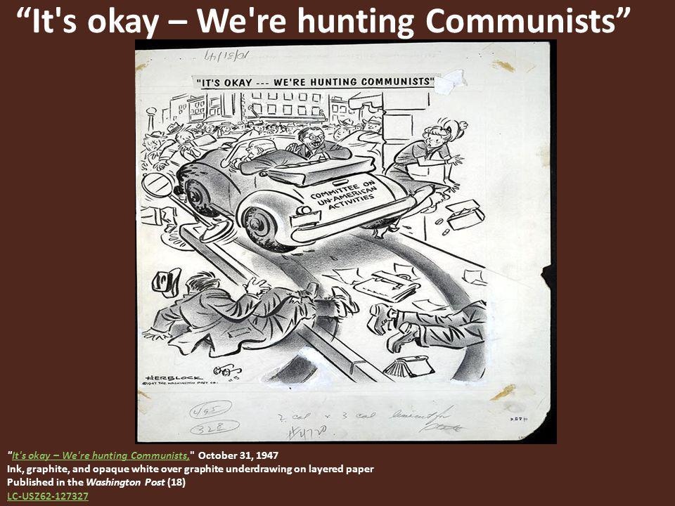 It s okay – We re hunting Communists The Cold War revived the anti-communist hysteria that had gripped the United States after World War I.