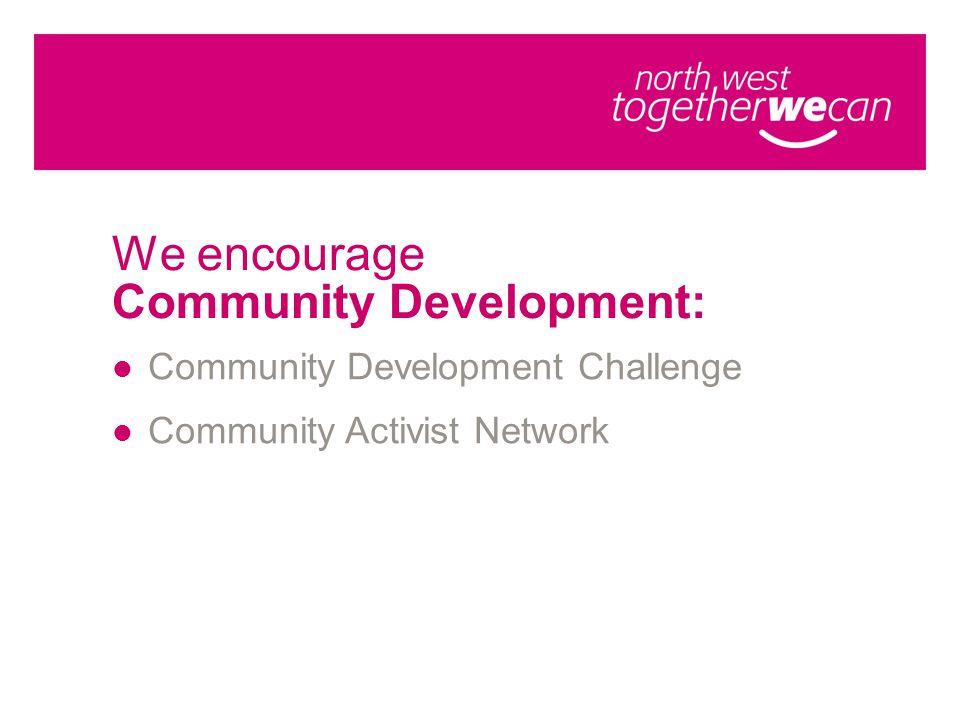 We encourage Community Development: Community Development Challenge Community Activist Network