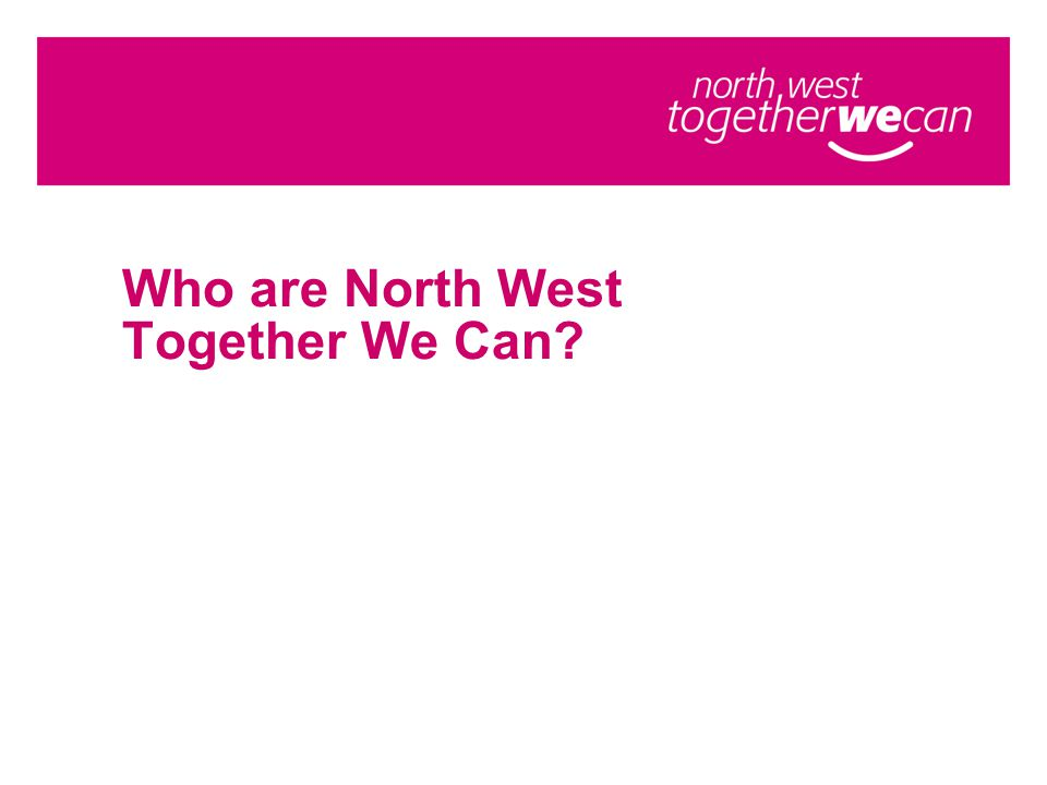 Who are North West Together We Can? We are: