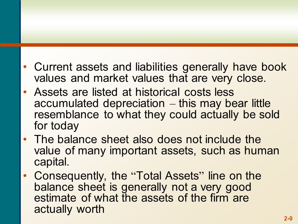 2-9 Current assets and liabilities generally have book values and market values that are very close.