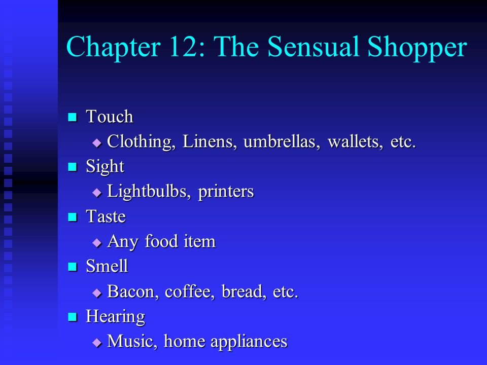 Chapter 12: The Sensual Shopper Touch Touch  Clothing, Linens, umbrellas, wallets, etc.
