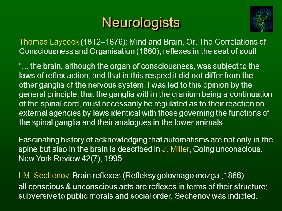 NeurologistsNeurologists Thomas Laycock (1812–1876): Mind and Brain, Or, The Correlations of Consciousness and Organisation (1860), reflexes in the se