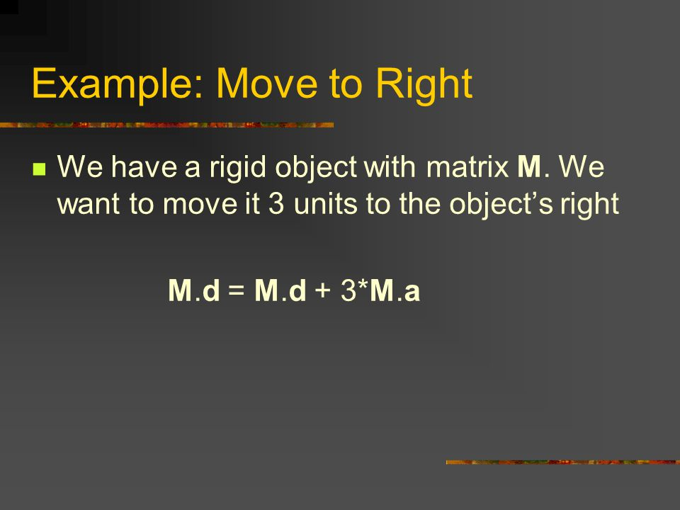 Example: Move to Right We have a rigid object with matrix M.