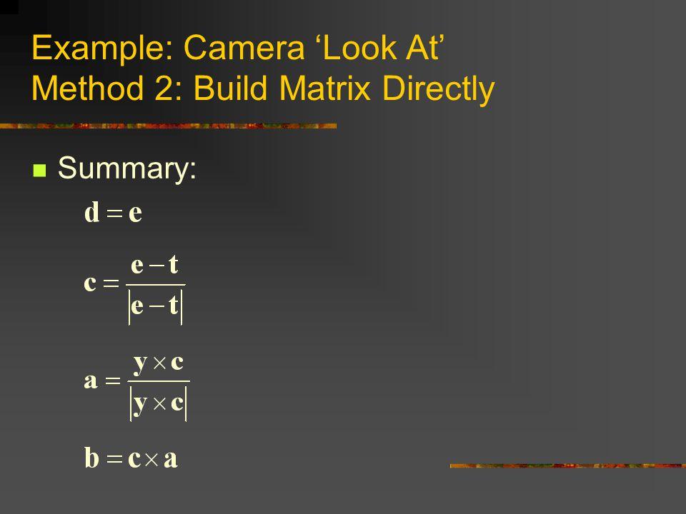 Example: Camera 'Look At' Method 2: Build Matrix Directly Summary:
