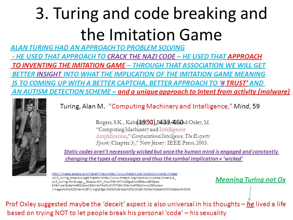 3. Turing and code breaking and the Imitation Game ALAN TURING HAD AN APPROACH TO PROBLEM SOLVING - HE USED THAT APPROACH TO CRACK THE NAZI CODE – HE