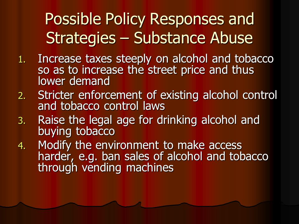 Possible Policy Responses and Strategies – Substance Abuse 1.