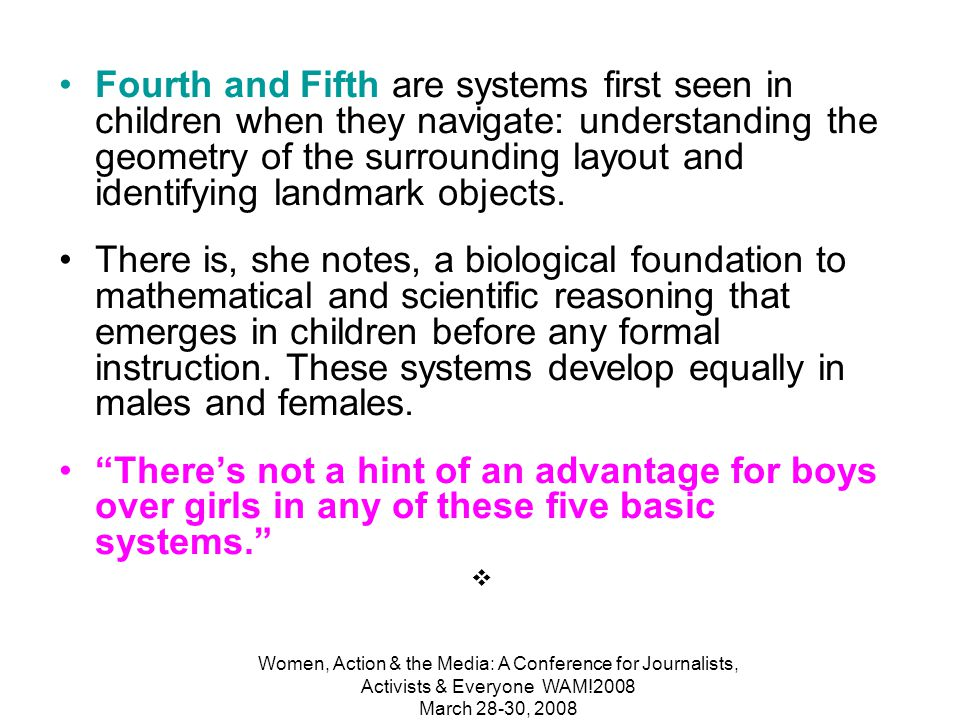 Women, Action & the Media: A Conference for Journalists, Activists & Everyone WAM!2008 March 28-30, 2008 Spelke--five core systems at the foundations of mathematical reasoning.