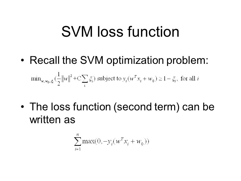 SVM loss function Recall the SVM optimization problem: The loss function (second term) can be written as