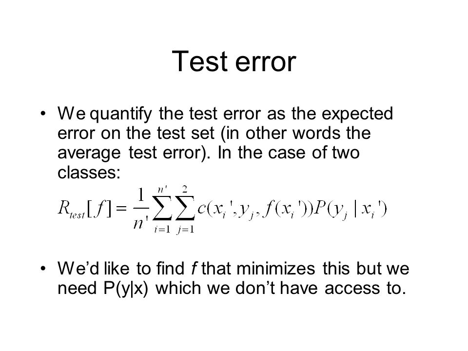 Test error We quantify the test error as the expected error on the test set (in other words the average test error). In the case of two classes: We'd