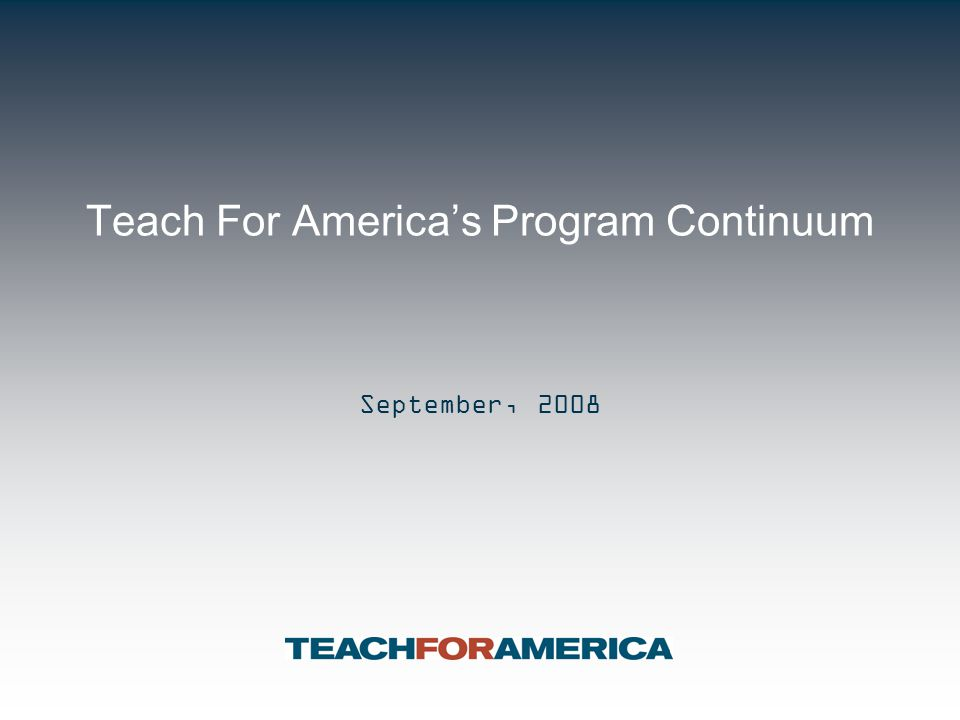 Teach For America's Program Continuum September, 2008