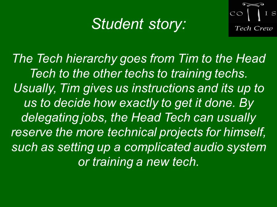 Student story: The Tech hierarchy goes from Tim to the Head Tech to the other techs to training techs.