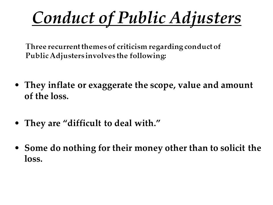 Conduct of Public Adjusters They inflate or exaggerate the scope, value and amount of the loss.