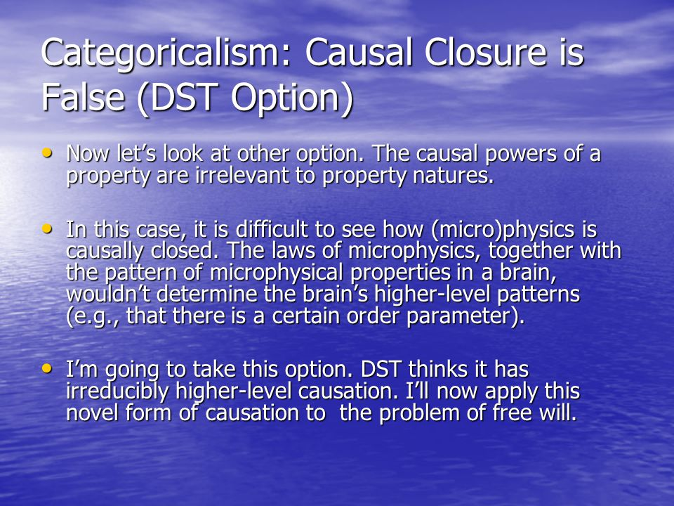 Categoricalism: Causal Closure is False (DST Option) Now let's look at other option.