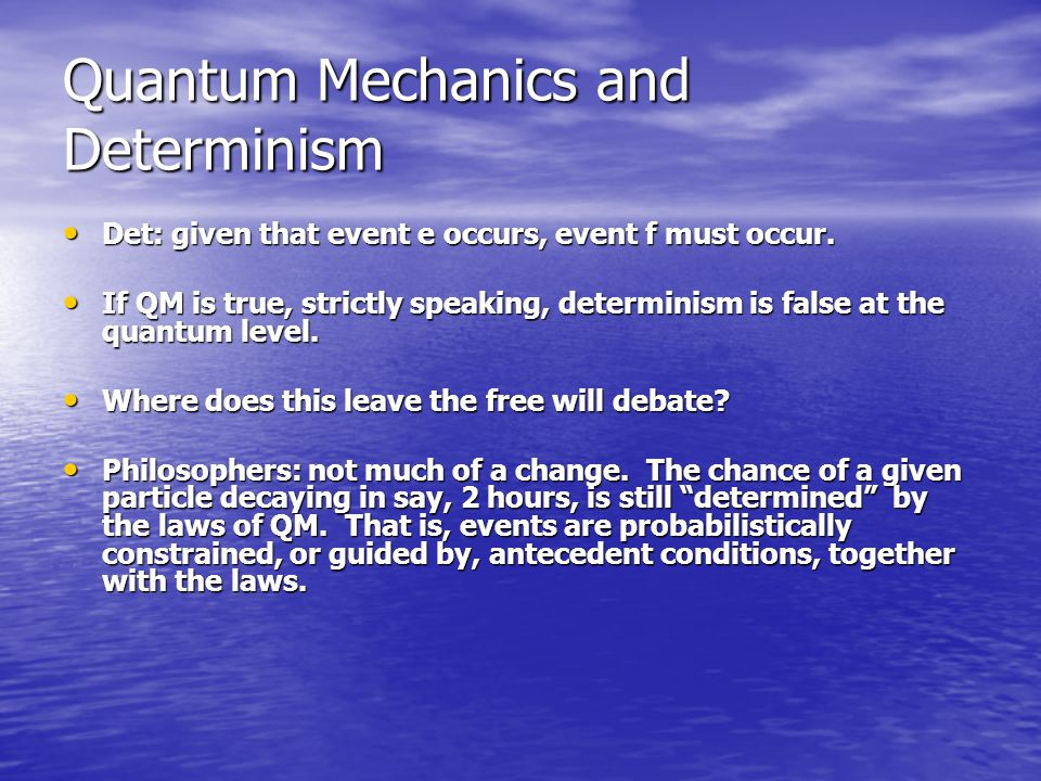 Quantum Mechanics and Determinism Det: given that event e occurs, event f must occur.