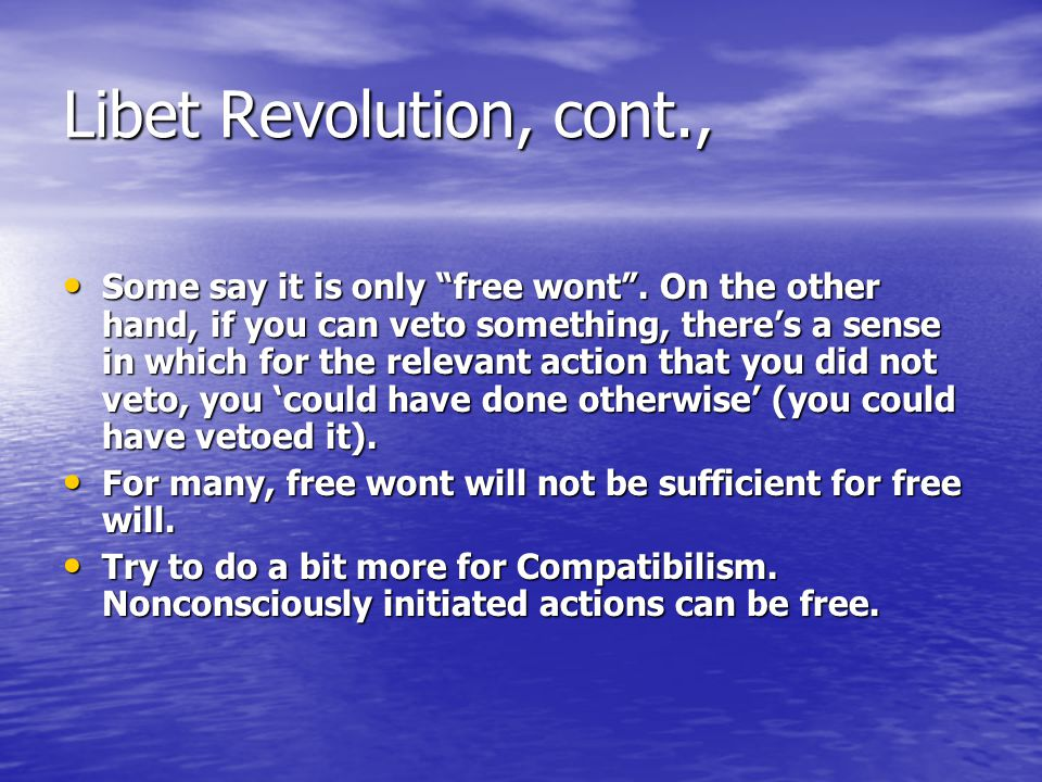 Libet Revolution, cont., Some say it is only free wont .