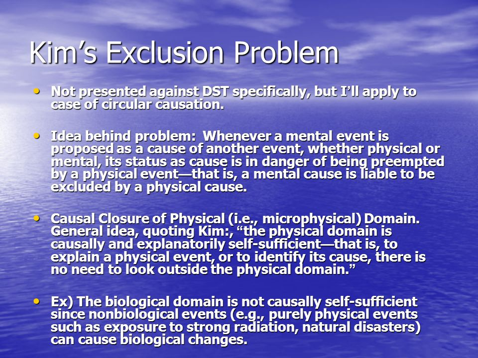 Kim's Exclusion Problem Not presented against DST specifically, but I ' ll apply to case of circular causation.