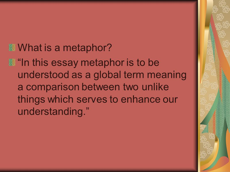 The Power of Metaphor We use Metaphors in our daily lives without knowing that we are using them and because we unconsciously use metaphors we do not fully comprehend how powerful they really are.