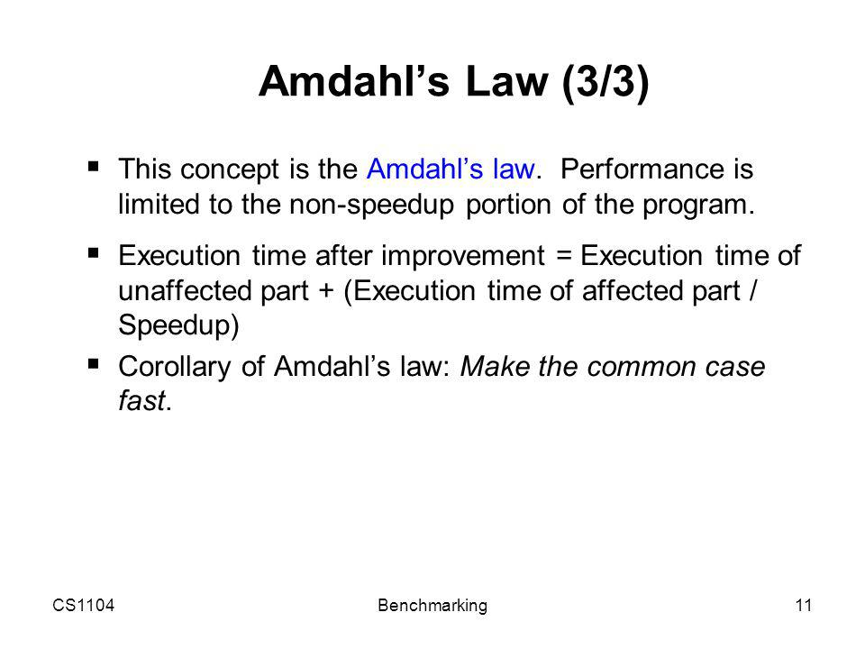 CS1104Benchmarking11 Amdahl's Law (3/3)  This concept is the Amdahl's law.