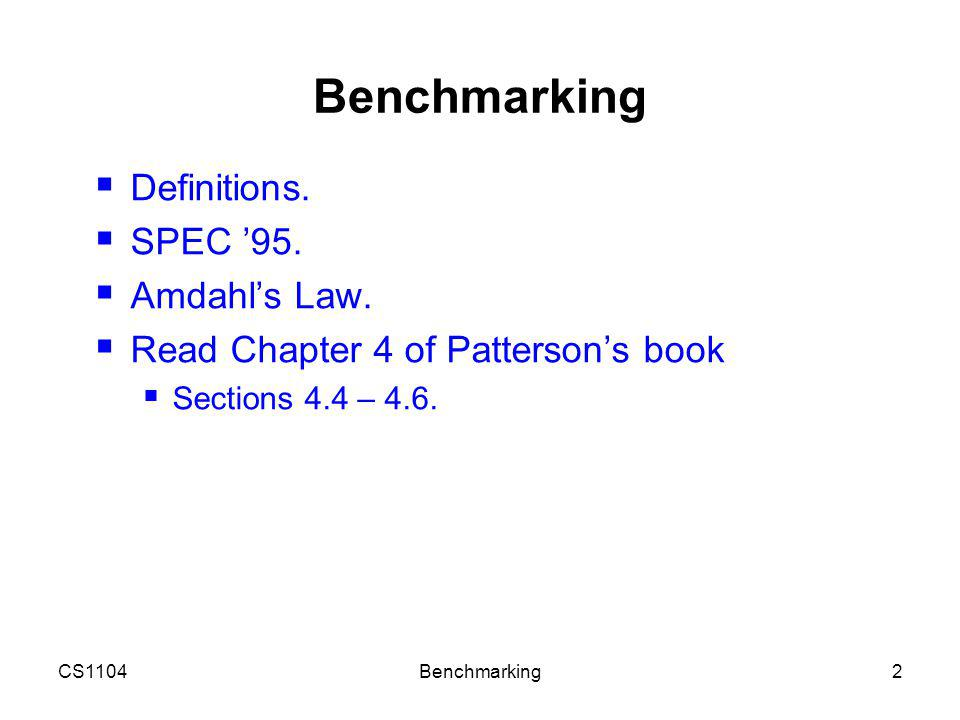 CS1104Benchmarking13 Example 2  We are looking for a benchmark to show off the new floating-point unit described in the previous example, and we want the overall benchmark to show a speedup of 3.