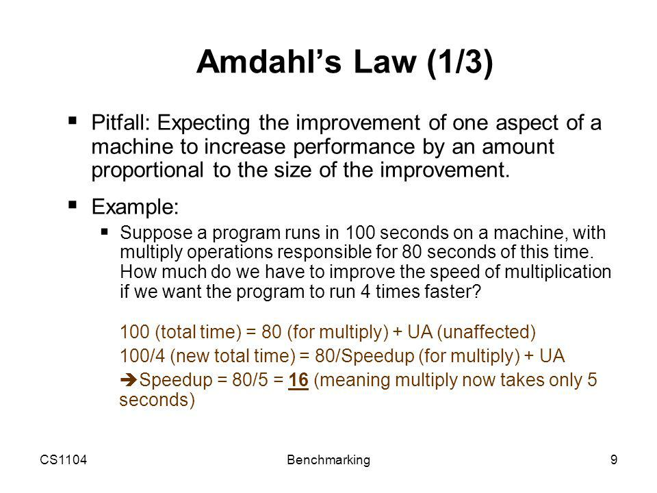 CS1104Benchmarking10 Amdahl's Law (2/3)  Example (continued)  How about making it 5 times faster.