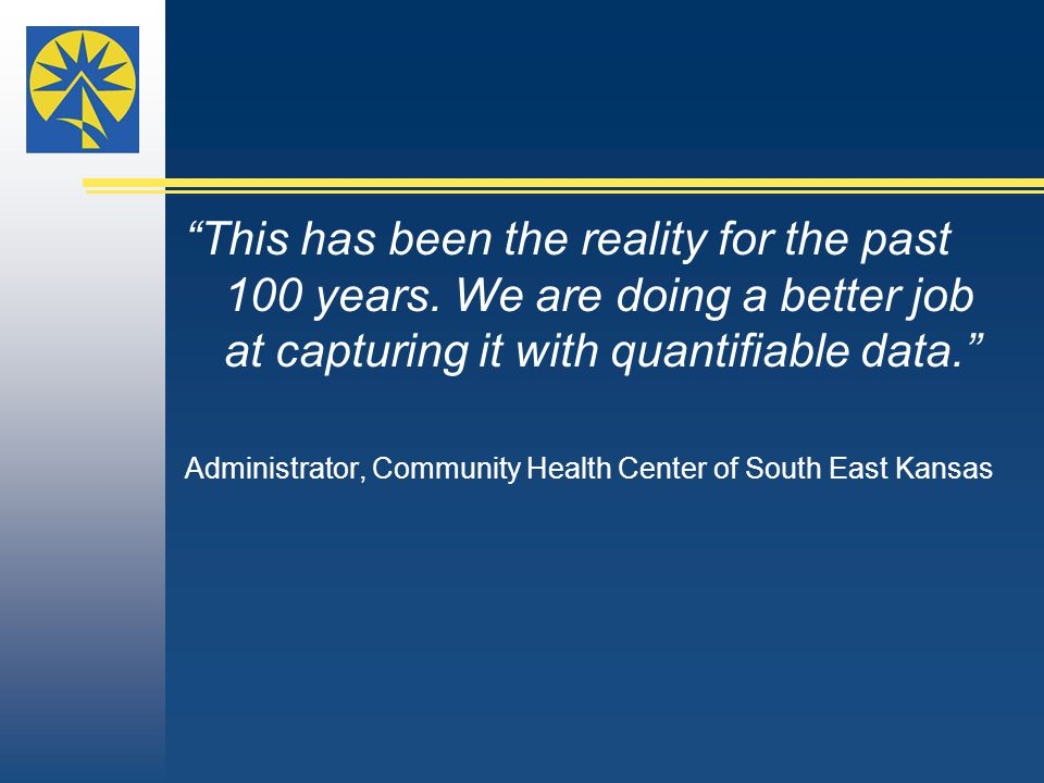 """This has been the reality for the past 100 years. We are doing a better job at capturing it with quantifiable data."" Administrator, Community Health"