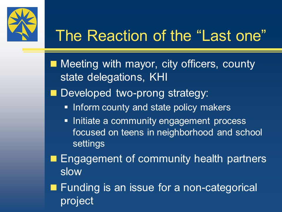 "The Reaction of the ""Last one"" Meeting with mayor, city officers, county state delegations, KHI Developed two-prong strategy:  Inform county and stat"