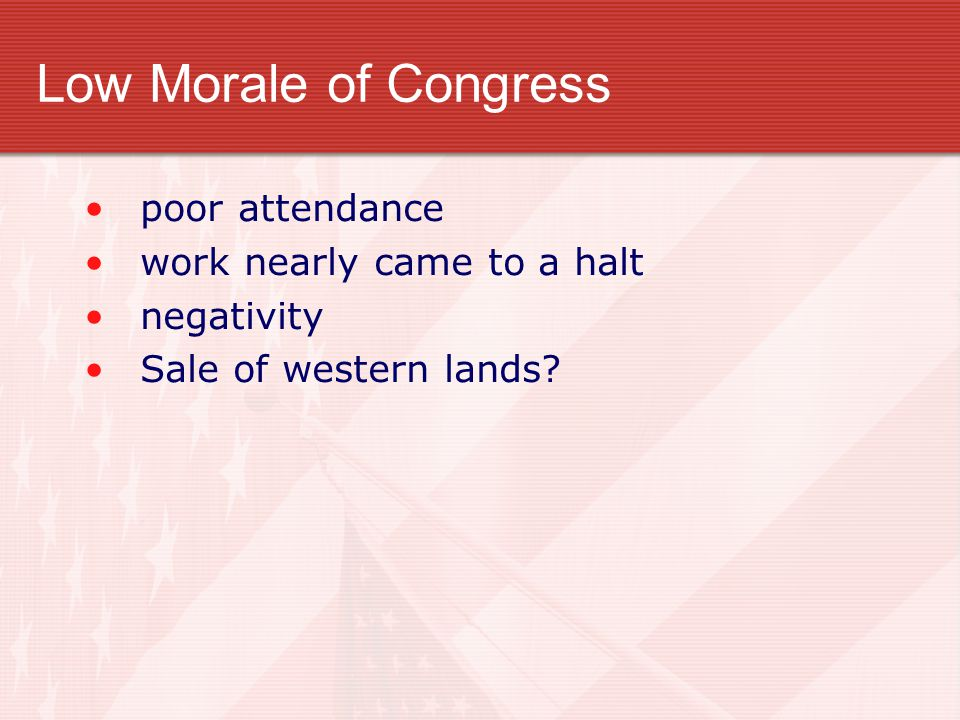 Low Morale of Congress poor attendance work nearly came to a halt negativity Sale of western lands?