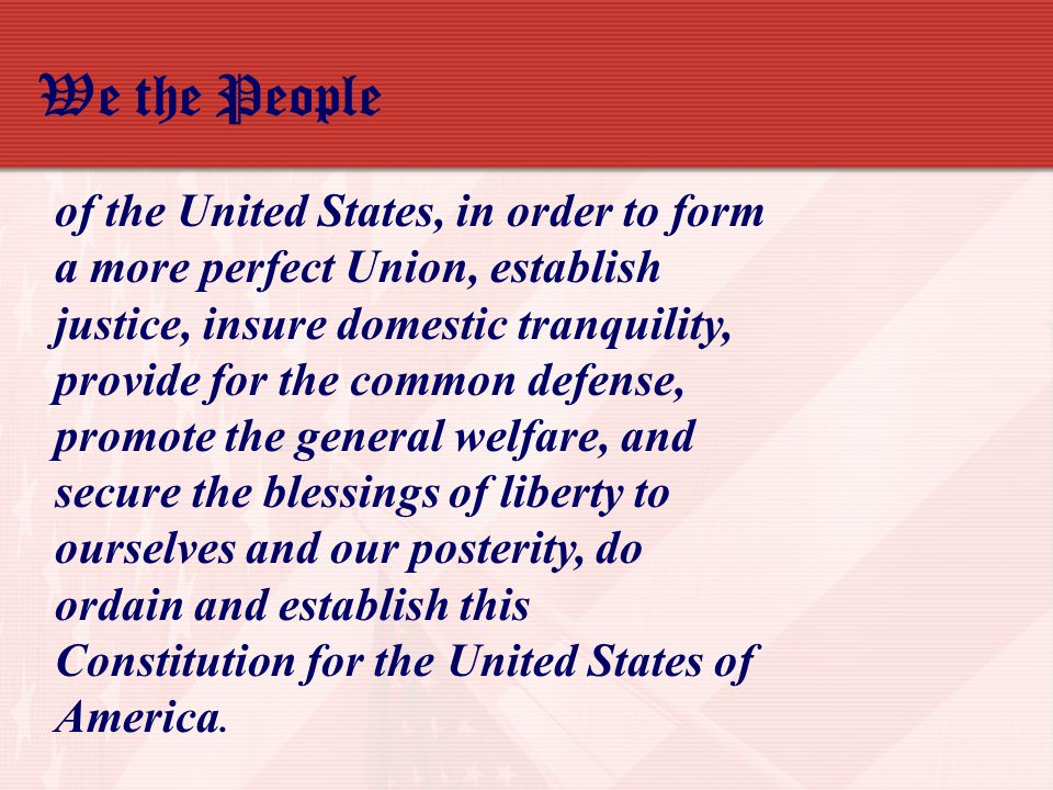 of the United States, in order to form a more perfect Union, establish justice, insure domestic tranquility, provide for the common defense, promote the general welfare, and secure the blessings of liberty to ourselves and our posterity, do ordain and establish this Constitution for the United States of America.