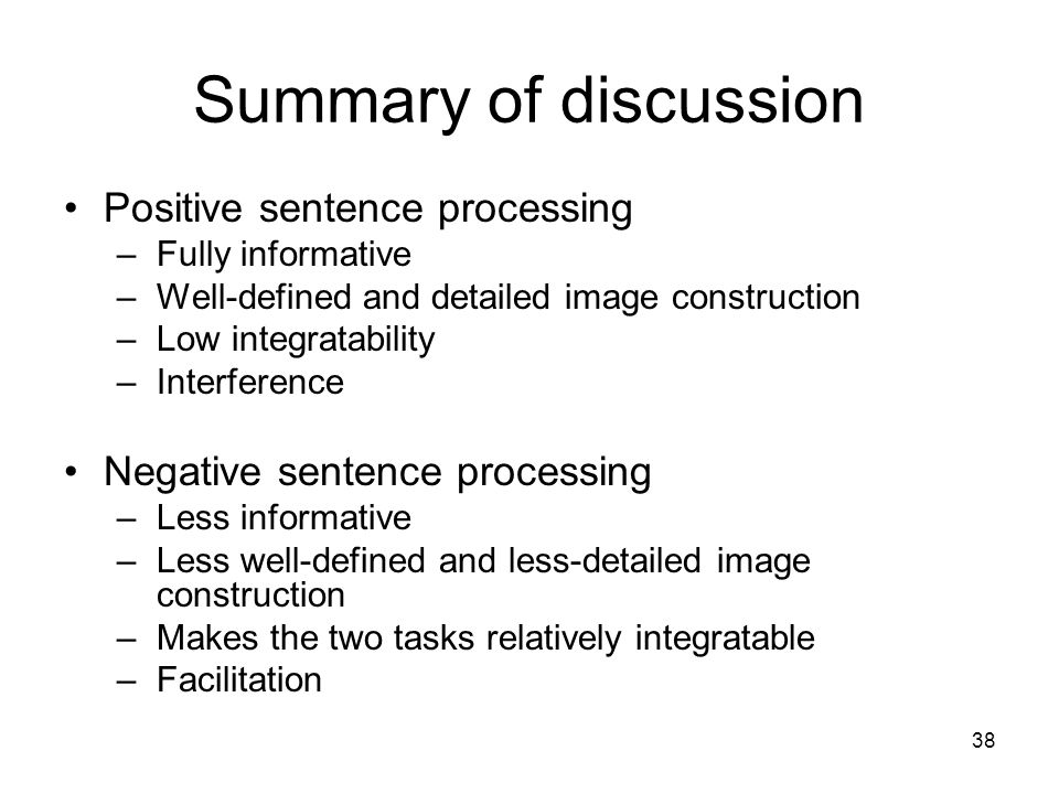 38 Summary of discussion Positive sentence processing –Fully informative –Well-defined and detailed image construction –Low integratability –Interfere