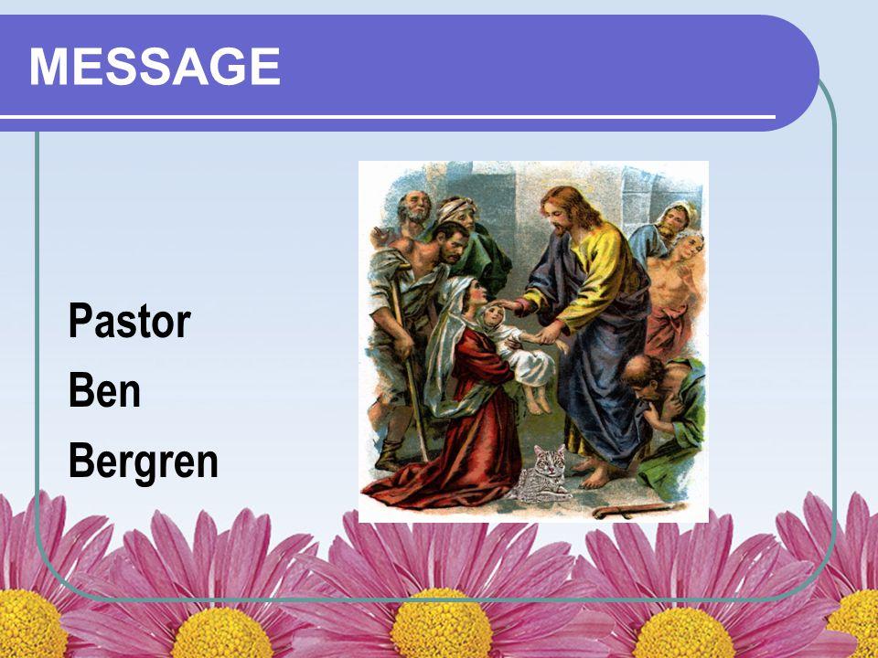 MESSAGE Pastor Ben Bergren